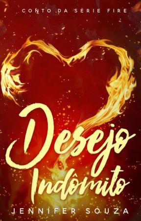 Desejo Indômito - Um conto da Série Fire(Degustação) by JenniferSouzaAutora