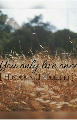 Đọc truyện hoperosé • you only live once