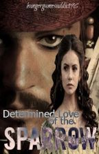 Determined Love of the Sparrow (Sequel to Sparrow's Love) by hungergamesaddict96