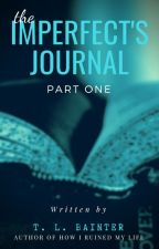 The Imperfect's Journal: 1 by TLBainter