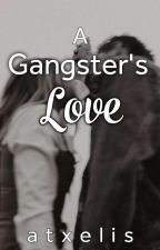 A Gangster's Love(COMPLETED) by Stupidity_Pretty