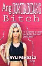 Ang Kontrabidang Bitch by drylipsK0312