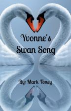 Yvonne's Swan Song by Poetry2Go