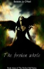 The Broken Whole(Book Three of The Perfect Half Series) by BobbieJoONeil