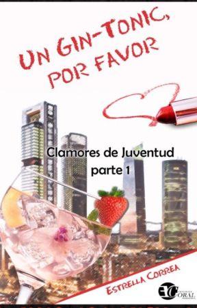 Un gin-tonic, por favor. SAGA CLAMORES DE JUVENTUD. PARTE UNO. by StellaBelt