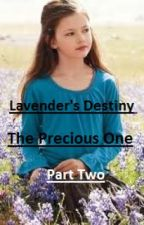 PART TWO - The Precious One - Lavender's Destiny (Part 2 of 3) by Buffy_The_Vampire