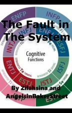 The Fault in The System (MBTI) by AngelsInBakerStreet
