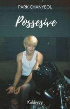 Possesive | Chanyeol by Albino_Kookie