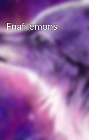 Fnaf lemons by Moonwhatcher113
