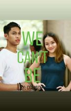 We Cant Be (Completed) by Cci_Mich