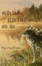 Mein Alpha sein Fake Omega und Ich by AxelPoe