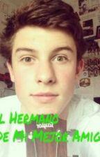 El Hermano De Mi Mejor Amiga (Shawn Mendes y tu) by mrs_marrero17