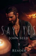 Say 'Yes' - John Seed x Reader by usernonono