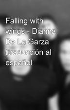 Falling with wings - Dianna De La Garza (traducción al español by justcallmelovatic