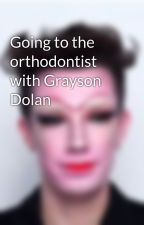 Going to the orthodontist with Grayson Dolan  by hadleyminx