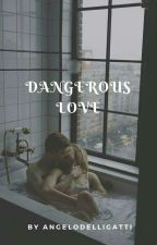 dangerous Love  by AngeloDelliGatti