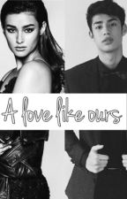 A Love Like Ours by ariellabeapo