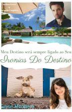 Ironias Do Destino (Em Revisão) by Geysa46