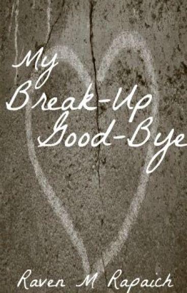 My Break-Up Good-Bye by RavenMonetRapaich