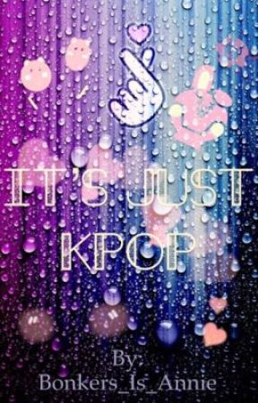 It's just Kpop by Bonkers_Is_Annie