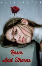 Roses And Thorns (COMPLETED)  by KayaBitar
