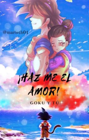 """¡Haz me el amor! """"Goku y tu"""" by marieth01"""