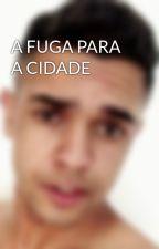 A FUGA PARA A CIDADE by danilogamajr10