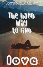 Finding love the hard way by StoriesToTakeSkys