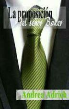 La Proposicion Del Señor Baker by lauraGuerrero967