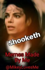 Shooketh (Memes Made by Me) by MikeyLovesMe
