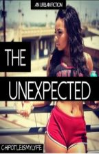 The Unexpected (Urban Fiction) by Chipotleismylyfe