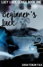 Beginners Luck by SarahFenlonFalk