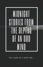 Midnight Tales From The Depths of an Odd Mind by belovedjupiter