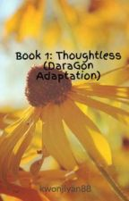 Book 1: Thoughtless (DaraGon Adaptation) by Yanshitup