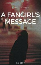 A Fangirl's Message (COMPLETED) by eosity