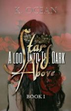 A Look Into The Dark: Stars Above by ocean_theauthor