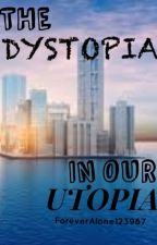 The Dystopia In Our Uytopia by ForeverAlone123987