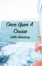 Once Upon A Cruise by Little-Raindrop
