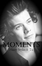Moments [Hot/Romantic] (HarryStyles&tú)[CANCELADA] By SAM LEON  by DreamInLoves