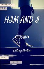 Him And I ●KOOKV● by Cutaepatootae