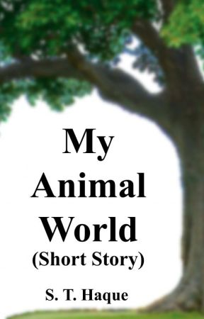 My Animal World (Short Story) by sthaque