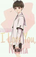 I Love You, Noona || ON GOING || SLOW UPDATES || by MinILeia2106