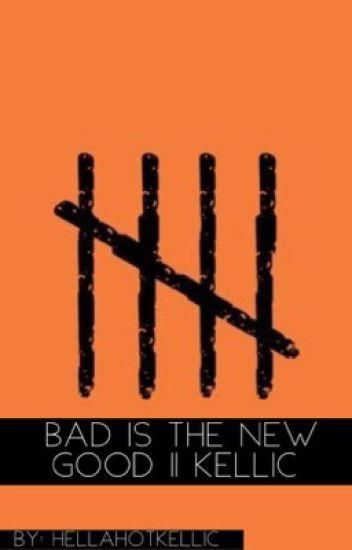 Bad Is The New Good || Kellic
