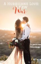 A Hurricane Love: A New War   |A HURRICANE LOVE SAGA| (IN REVISIONE) by AlessiaS2000