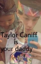 Taylor Caniff is your daddy by loveswaggyjerry