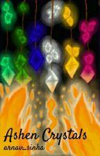 Ashen Crystals (#Wattys2018) by arnav_sinha