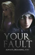 Your Fault (Jackunzel AU) by Always_Dreaming_xoxo