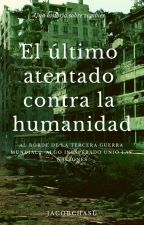 El último atentado contra la humanidad by Jacobchasu