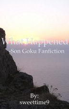 What Happened - Son Goku Fanfiction by sweettime9