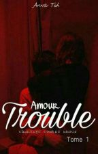 Amour Trouble (Chantage Contre Amour) Tome I [TERMINÉ] by anna-Toh